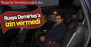 HDP'ye şok! Rusya Demirtaş'a izin vermedi