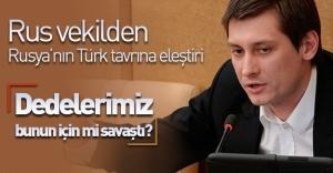 Rus vekil Gudkov'dan Rusya'nın Türk tavrına sert eleştiri!