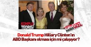 Donald Trump Hillary Clinton'a mı çalışıyor?