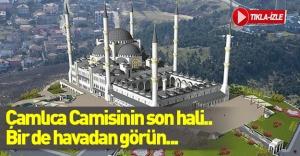 İşte Çamlıca Camisinin havadan görünümü!
