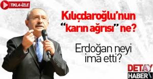"""Kılıçdaroğlu'nun """"karın ağrısı"""" ne? Erdoğan açıklayacak mı?"""