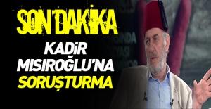Kadir Mısıroğlu#039;na soruşturma!