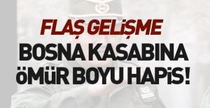 'Bosna Kasabı' Mladic için karar çıktı!