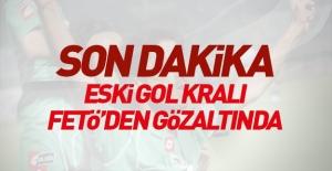 Eski gol kralı FETÖ#039;den gözaltında