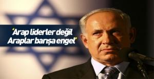 Netanyahu: Liderler değil Arap halkları barışa engel