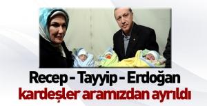 Recep, Tayyip, Erdoğan kardeşler artık...
