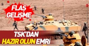 """TSK'dan birliklere """"hazır olun"""" emri!"""