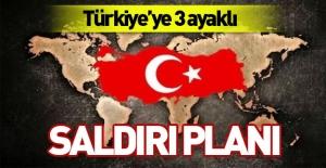 Türkiye'ye 3 ayaklı saldırı planı!