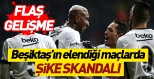 Beşiktaş'ın elendiği maçlarda şike skandalı