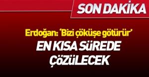 """Erdoğan: """"Bizi çöküşe götürür"""""""