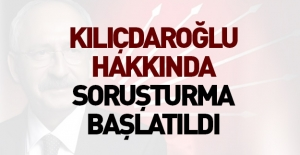 Kılıçdaroğlu hakkında soruşturma...